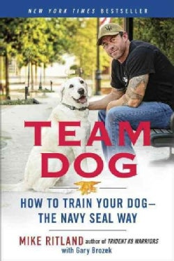 Team Dog: How to Train Your Dog-the Navy Seal Way (Paperback)