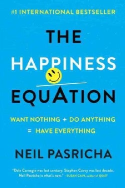 The Happiness Equation: Want Nothing + Do Anything = Have Everything (Paperback)