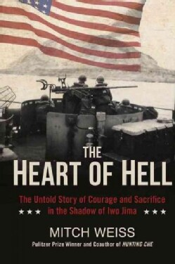 The Heart of Hell: The Untold Story of Courage and Sacrifice in the Shadow of Iwo Jima (Hardcover)