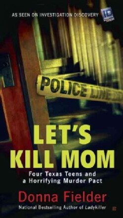 Let's Kill Mom: Four Texas Teens and a Horrifying Murder Pact (Paperback)