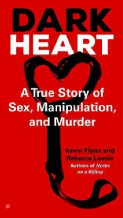 Dark Heart: A True Story of Sex, Manipulation, and Murder (Paperback)