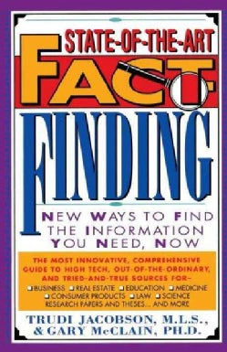 State-of-the-art Fact-finding: New Ways to Find the Information You Need, Now (Paperback)