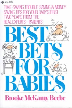 Best Bets for Babies: Time-saving, Trouble-saving, & Money-saving Tips for Your Baby's First Two Years from the R... (Paperback)