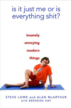Is It Just Me or Is Everything Shit?: Insanely Annoying Modern Things (Hardcover)