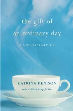 The Gift of an Ordinary Day: A Mother's Memoir (Hardcover)