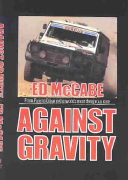 Against Gravity: From Paris to Dakar in the World's Most Dangerous Race (Hardcover)