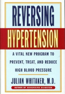 Reversing Hypertension: A Vital New Program to Prevent, Treat, and Reduce High Blood Pressure (Hardcover)
