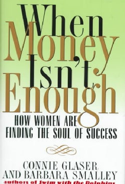 When Money Isn't Enough: How Women Are Finding the Soul of Success (Hardcover)