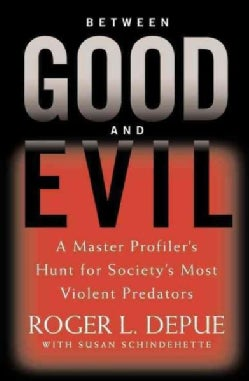 Between Good And Evil: A Master Profiler's Hunt for Society's Most Violent Predators (Hardcover)