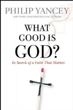 What Good Is God?: In Search of a Faith That Matters (Paperback)