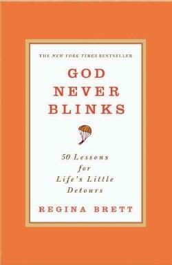 God Never Blinks: 50 Lessons for Life's Little Detours (Paperback)