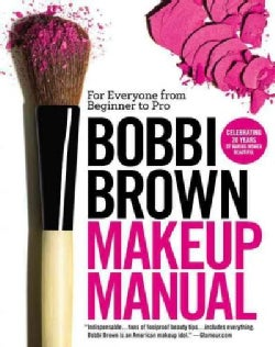 Bobbi Brown Makeup Manual: For Everyone from Beginner to Pro (Paperback)