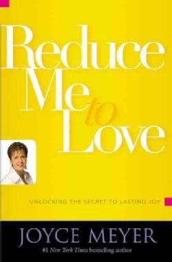 Reduce Me to Love: Unlocking the Secret to Lasting Joy (Paperback)