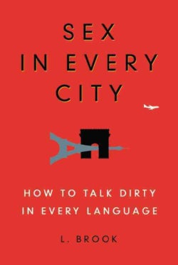Sex in Every City: How to Talk Dirty in Every Language (Paperback)