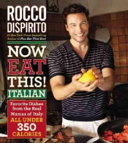 Now Eat This! Italian: Favorite Dishes from the Real Mamas of Italy: All Under 350 Calories (Hardcover)