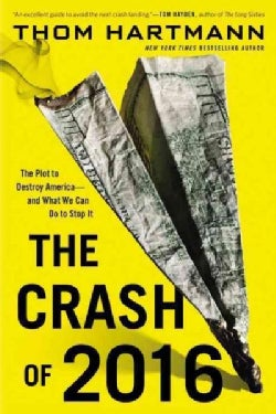 The Crash of 2016: The Plot to Destroy America-and What We Can Do to Stop It (Paperback)