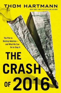 The Crash of 2016: The Plot to Destroy America - and What We Can Do to Stop It (Hardcover)