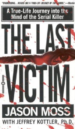 The Last Victim: A True-Life Journey into the Mind of the Serial Killer (Paperback)
