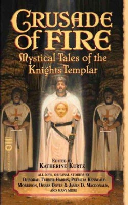 Crusade of Fire: Mystical Tales of the Knights Templar (Paperback)