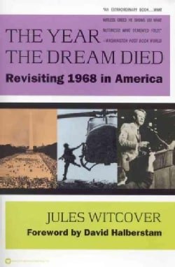 The Year the Dream Died: Revisiting 1968 in America (Paperback)