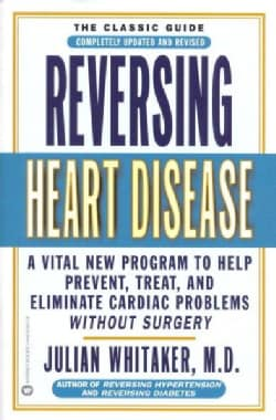 Reversing Heart Disease: A Vital New Program to Help Prevent, Treat, and Eliminate Cardiac Problems Without Surgery (Paperback)