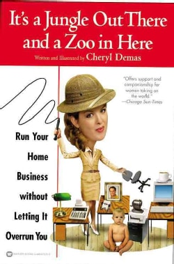 It's a Jungle Out There and a Zoo in Here: Run Your Home Business Without Letting It Overrun You (Paperback)