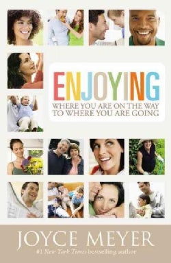 Enjoying Where You Are on the Way to Where You Are Going: Learning How to Live a Joyful, Spirit-Led Life (Paperback)
