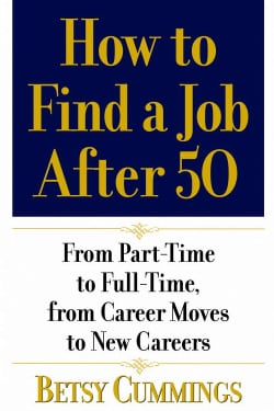 How to Find a Job After 50: From Part-time to Full-time, from Career Moves to New Careers (Paperback)