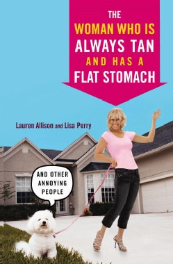 The Woman Who Is Always Tan and Has a Flat Stomach: And Other Annoying People (Paperback)