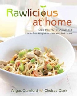 Rawlicious at Home: More Than 100 Raw, Vegan and Gluten-free Recipes to Make You Feel Great (Paperback)