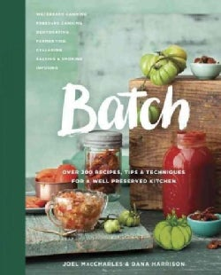 Batch: Over 200 Recipes, Tips & Techniques for a Well Preserved Kitchen (Hardcover)
