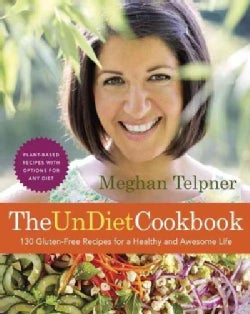 The UnDiet Cookbook: 130 Gluten-Free Recipes for a Healthy and Awesome Life (Paperback)