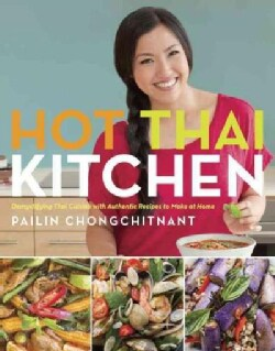 Hot Thai Kitchen: Demystifying Thai Cuisine With Authentic Recipes to Make at Home (Paperback)