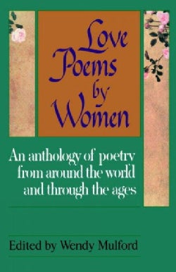 Love Poems by Women: An Anthology of Poetry from Around the World and Through the Ages (Paperback)