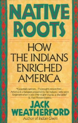 Native Roots: How the Indians Enriched America (Paperback)