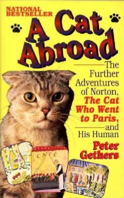 A Cat Abroad: The Further Adventures of Norton, the Cat Who Went to Paris, and His Human (Paperback)