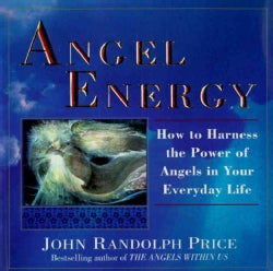 Angel Energy: How to Harness the Power of Angels in Your Everyday Life (Paperback)
