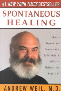 Spontaneous Healing: How to Discover and Enhance Your Body's Natural Ability to Maintain and Heal Itself (Paperback)