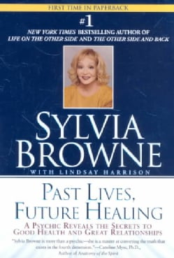 Past Lives, Future Healing: A Phychic Reveals the Secrets of Good Health and Great Relationships (Paperback)