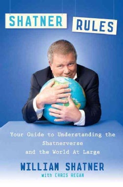 Shatner Rules: Your Guide to Understanding the Shatnerverse and the World at Large (Paperback)