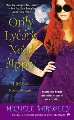 Only Lycans Need Apply: A Broken Heart Novel (Paperback)