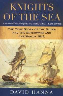 Knights of the Sea: The True Story of the Boxer and the Enterprise and the War of 1812 (Paperback)