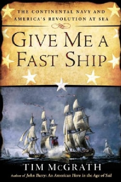 Give Me a Fast Ship: The Continental Navy and America's Revolution at Sea (Paperback)