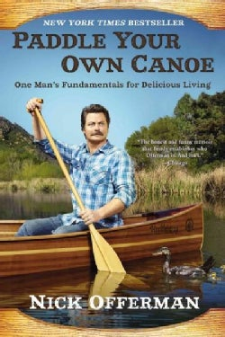 Paddle Your Own Canoe: One Man's Fundamentals for Delicious Living (Paperback)