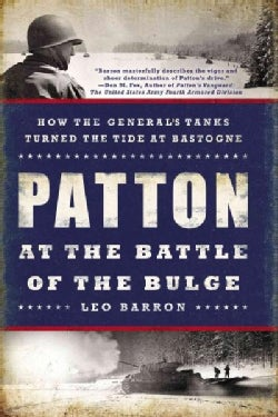 Patton at the Battle of the Bulge: How the General's Tanks Turned the Tide at Bastogne (Paperback)