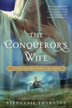 The Conqueror's Wife: A Novel of Alexander the Great (Paperback)