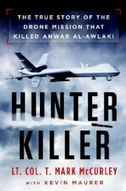 Hunter Killer: The True Story of the Drone Mission That Killed Anwar al-Awlaki (Paperback)