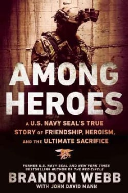Among Heroes: A U.S. Navy SEAL's True Story of Friendship, Heroism, and the Ultimate Sacrifice (Paperback)