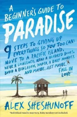 A Beginner's Guide to Paradise: 9 Steps to Giving Up Everything So You Too Can: Move to a South Pacific Island, W... (Hardcover)