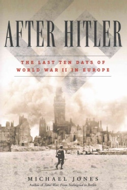 After Hitler: The Last Ten Days of World War II in Europe (Hardcover)